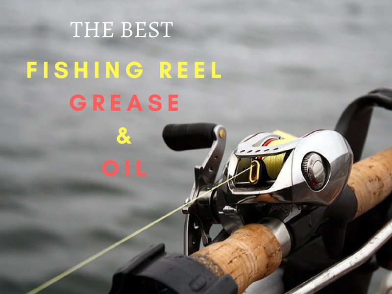 Best fishing reel oil and best fishing reel grease for Fishing reel grease